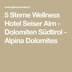 5 Sterne Wellness Hotel Seiser Alm - Dolomiten Südtirol - Alpina Dolomites