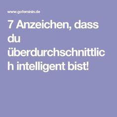 7 Anzeichen, dass du überdurchschnittlich intelligent bist!