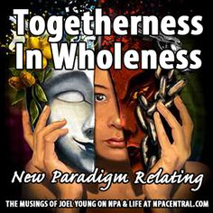 Togetherness In Wholeness (New Paradigm Relating)