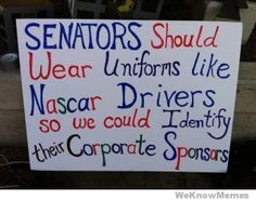 Senators should wear uniforms like #NASCAR drivers so we can identify their corporate sponsors