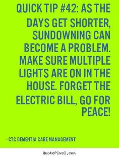 Quick Tip #42: Sundowning  #dementia #alzheimers #sundowning #behaviors #caregivers #ctcdcm #lights #peace Visit our website at www.CTCDementiaCareManagement.com
