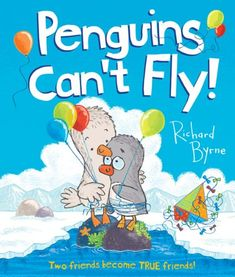 Penguins Can't Fly: Two Friends Become TRUE Friends! by Richard Byrne