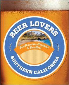 Beer Lover's Southern California: Best Breweries, Brewpubs & Beer Bars