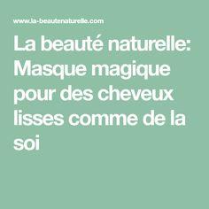 La beauté naturelle: Masque magique pour des cheveux lisses comme de la soi