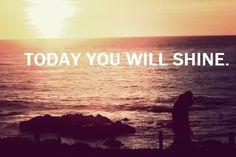O'Neill - Quote - Today You Will Shine