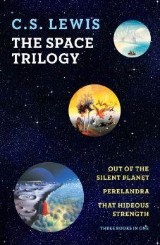 The Space Trilogy (Out of the Silent Planet, Perelandra, Thst Hideous Strength): C. S. Lewis