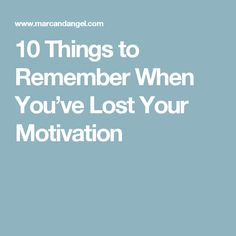 10 Things to Remember When You've Lost Your Motivation