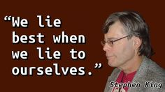 """""""We lie best when we lie to ourselves."""" — Stephen King,It"""
