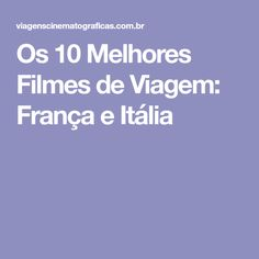 Os 10 Melhores Filmes de Viagem: França e Itália