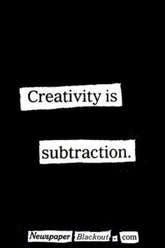 """""""Creativity is subtraction"""" by Austin Kleon: What does this mean? - """"One, getting really good at creative work requires a lot of time and attention, and that means cutting a lot of fluff out of your life so that you have that extra time and attention. Words Quotes, Me Quotes, Sayings, Famous Quotes, Leadership, Creativity Quotes, Startup, Motivation, Beautiful Words"""