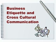 Business Etiquette and Cross Cultural Communication