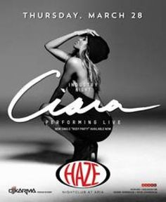 "03-28-2013 - Ciara  At: Haze Nightclub @ Aria Hotel      HAZE welcomes back superstar and ""One Woman Army"" Ciara to their white-hot Thursday night industry party with DJ Karma. Don't miss this exclusive performance and perfect opportunity to start your weekend early at HAZE."