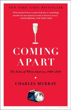 Coming Apart: The State of White America, 1960-2010 - Charles Murray - Google Books