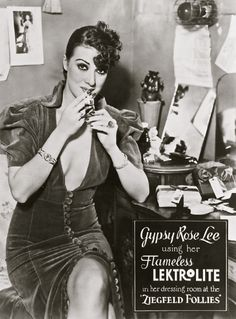 Gypsy Rose Lee - my great aunt.  She was something!  Author, innovator, temptress and businesswoman.  I have a lot of respect for her.