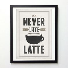 Never too late for latte - Coffee Typographic poster