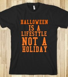 HALLOWEEN IS A LIFESTYLE NOT A HOLIDAY - glamfoxx.com - Skreened T-shirts, Organic Shirts, Hoodies, Kids Tees, Baby One-Pieces and Tote Bags