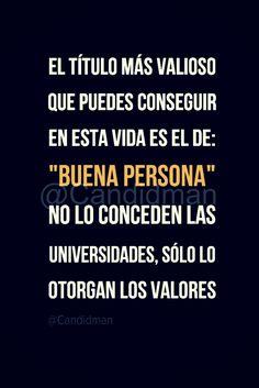 """""""El título más valioso que puedes conseguir en esta vida es el de: 'Buena Persona' No lo conceden las universidades, sólo lo otorgan los valores"""". - @Candidman #Candidman #Frases #Reflexion #Titulo #BuenaPersona #Universidad #Valores #Pinterest"""