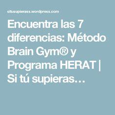 Encuentra las 7 diferencias: Método Brain Gym® y Programa HERAT | Si tú supieras…