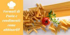 Formati di Pasta e condimenti: come abbinarli?