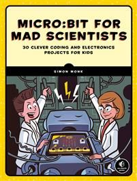 """Read """"Micro:bit for Mad Scientists 30 Clever Coding and Electronics Projects for Kids"""" by Simon Monk available from Rakuten Kobo. Build your own secret laboratory with 30 coding and electronic projects! The BBC micro:bit is a tiny, cheap, yet surpris. Electronics Projects, Kids Electronics, Basic Coding, Basic Programming, Computer Coding, Computer Science, Coding For Kids, Projects For Kids, Simple Projects"""