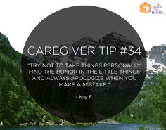 """Caregiver Tip #34  """"Try not to take things personally. Find the humor in the little things and always apologize when you make a mistake.""""  -... #alzheimers #tgen #mindcrowd www.mindcrowd.org"""