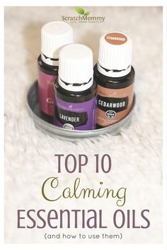Top 10 Calming Essential Oils (and how to use them!)