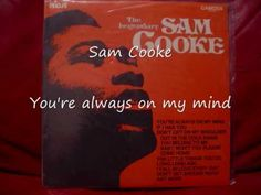 { YOU'RE ALWAYS ON MY MIND }  ~~~SAM COOKE~~~  Back when black people were actually musicians--not rap trash thugs.