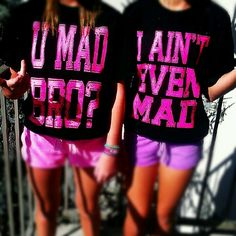 U mad bro ? I ain't even mad. haha cute shirts me and my BooBoo need these cx