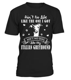 # My Life My Italian Greyhound Christmas Funny Gifts T-shirts .  Shirts says Ain't No Life Like The One I Got, Ain't No Dog Like My Italian Greyhound.HOW TO ORDER:1. Select the style and color you want:2. Click Reserve it now3. Select size and quantity4. Enter shipping and billing information5. Done! Simple as that!TIPS: Buy 2 or more to save shipping cost!This is printable if you purchase only one piece. so dont worry, you will get yours.Guaranteed safe and secure checkout via:Paypal | VISA…