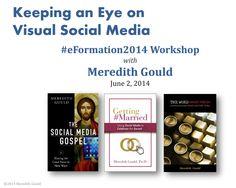 Workshop Resources: Using Visual Social Media – Meredith Gould - #eform14 - e-Formation