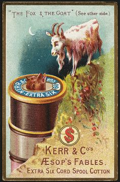 The fox & the goat' [see other side.] Kerr & Co's Aesop's fables. Extra six cord spool cotton. [front] | Flickr - Photo Sharing!