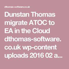 Dunstan Thomas migrate ATOC to EA in the Cloud  dthomas-software.co.uk wp-content uploads 2016 02 atoc.pdf