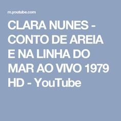 CLARA NUNES - CONTO DE AREIA E NA LINHA DO MAR AO VIVO 1979 HD - YouTube