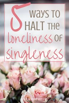 One of the main reasons it's so hard to be single is the loneliness it brings. Here are 5 ways we can stop loneliness in it's tracks.