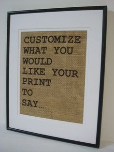 Customized burlap print art sign personalized how you like for your home decor. $20.00, via Etsy.  **** I know exactly what I want mine to say....