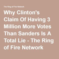 Why Clinton's Claim Of Having 3 Million More Votes Than Sanders Is A Total Lie - The Ring of Fire Network