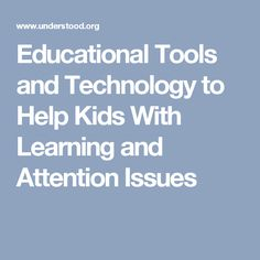 Educational Tools and Technology to Help Kids With Learning and Attention Issues