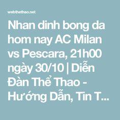 Nhan dinh bong da hom nay AC Milan vs Pescara, 21h00 ngày 30/10   Diễn Đàn Thể Thao - Hướng Dẫn, Tin Tức Thể Thao Nổi Bật