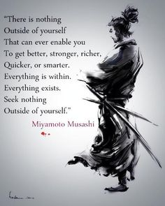 "[Quotes] ""There is nothing outside yourself..."" - Miyamoto Musashi ()"