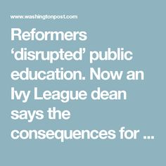 Reformers 'disrupted' public education. Now an Ivy League dean says the consequences for kids can be 'devastating.'