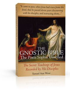 The Gnostic Bible: The Pistis Sophia Unveiled, a book by Samael Aun Weor