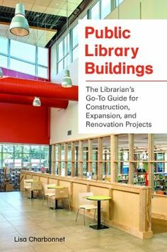 Public library buildings : the librarian's go-to guide for construction, expansion, and renovation projects Author: Charbonnet, Lisa.   Publisher:Libraries Unlimited, [2015] This go-to guide covers the entire process of building or renovating a public library—from initial planning, to maintaining the completed space, to measuring success.