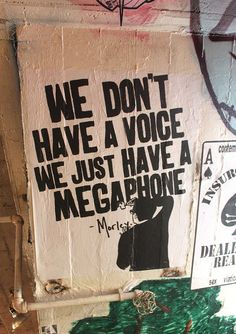 """We don't have a voice, we just have a megaphone."""