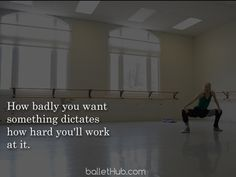 How badly you want something dictates how hard you'll work at it. | From BalletHub.com #ballet #quotes