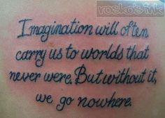 """""""Imagination will often carry us to worlds that never were. But without it, we go nowhere"""" - Carl Sagan tattoo"""