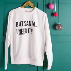 But Santa, I Need It Christmas Jumper