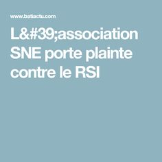 L'association SNE porte plainte contre le RSI