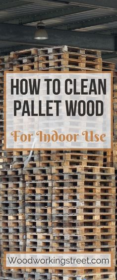 How To Clean Pallet Wood For Indoor Use - Woodworking StreetThanks for this post.This is the pin image for the How To Clean Pallet Wood For Indoor Use post. It shows stacks of pallets in a warehouse. The pallets are a form of re# clean Wooden Pallet Projects, Diy Furniture Projects, Diy Projects With Pallets, Repurposed Wood Projects, Ideas For Wood Pallets, Diy Furniture From Pallets, Pallet Bedroom Furniture, Indoor Pallet Furniture, Best Diy Projects