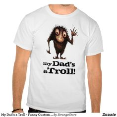 My Dad's a Troll - Funny Custom Father's Day T Shirt
