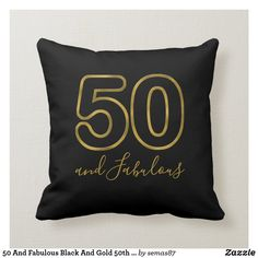 50 And Fabulous Black And Gold 50th Birthday Throw Pillow Fifty Birthday, 50th Birthday, Reflection Art, Happy 50th, 50 And Fabulous, 50 Years Old, Designer Throw Pillows, Custom Pillows, Typography